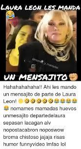 Memes De Laura - lavra leon les manda un mensatito hahahahahaha ahi les mando un