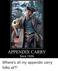 Carry On Meme - appendix carry since 1836 where s all my appendix carry folks at