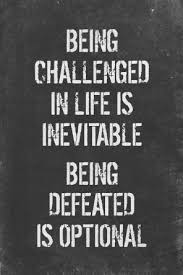 Motivational Memes - being challenged in life is inevitable being defeated is optional