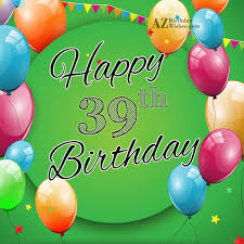 Happy 39th Birthday Wishes 39th Birthday Wishes