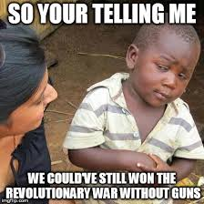 Revolutionary War Memes - third world skeptical kid meme imgflip