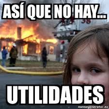 imagenes de utilidades memes meme disaster girl así que no hay utilidades 3579951