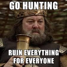 Robert Memes - robert baratheon ruins everything for everyone game of thrones