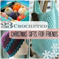 23 crocheted christmas gifts for friends allfreecrochet com