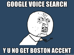 Boston Accent Memes - google voice search y u no get boston accent y u no meme generator