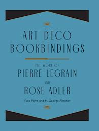art deco bookbindings the work of pierre legrain and rose adler