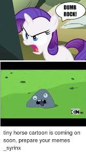 Soon Horse Meme - dumb rock cn d tiny horse cartoon is coming on soon prepare your