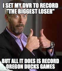 Oregon Ducks Meme - meme creator i set my dvr to record the biggest loser but all