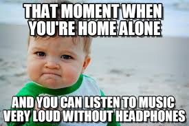 House Music Memes - when i ve got the house to myself mutually
