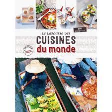 livre de cuisine du monde le larousse des cuisines du monde livre cuisines du monde cultura