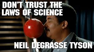 Funny Science Meme - neil degrasse tyson don t trust the laws of science youtube