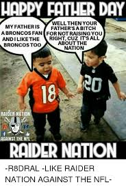 Raider Nation Memes - happy father day well then your my father is father s a bitch