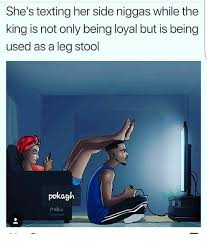 Pokã Memes - she s texting her side niggas while the king is not only being