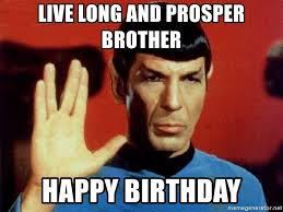 Happy Birthday Star Trek Meme - live long and prosper brother happy birthday star trek meme