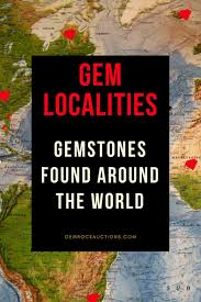 Production Map Gem Quality Mining Countries Gem Localities Gemstones Found Around The Gem Rock Auctions