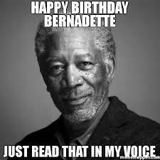 Bernadette Meme - happy birthday bernadette just read that in my voice memes