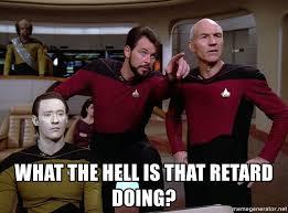 Meme Generator Star Trek - what the hell is that retard doing star trek meme meme generator