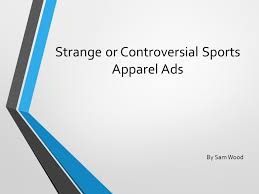 Controversial Magazine Ads 2014 Www Pixshark Com - strange or controversial sports apparel ads ppt video online download