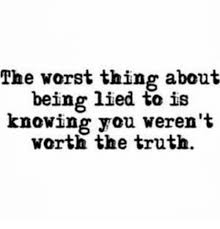 Meme I Lied - the worst thing about being lied to is knowing you weren t worth the