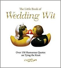 wedding knot quotes the book of wedding wit 150 humorous quotes on tying