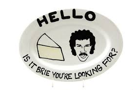lionel richie cheese plate hello is it brie you re looking for lionel ritchie cheese platter