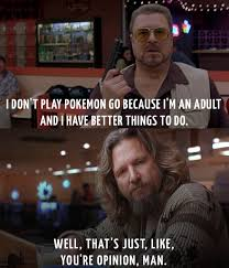 Don T Tell Me What To Do Meme - when people tell me they don t play pokemon go because they have
