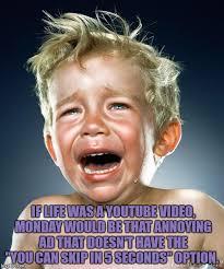 Monday Funny Meme - crying monday imgflip
