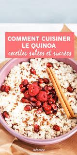 cuisiner le quinoa le quinoa recettes au quinoa et bienfaits du quinoa pour la