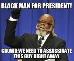 This Guy Meme Generator - meme maker black man for president crowdwe need to assassinate