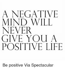 Positive Memes - a negative mind will never give you a positive life be positive via