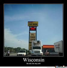 Wisconsin Meme - it s cold here in wisconsin by sbtrackrunner meme center