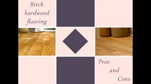 Engineered Wood Vs Laminate Flooring Pros And Cons Birch Hardwood Flooring Pros And Cons Youtube