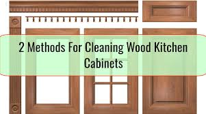 best method to clean wood kitchen cabinets 2 methods for cleaning wood kitchen cabinets home tips