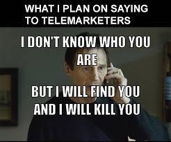 Telemarketer Meme - liam neeson takes on telemarketers
