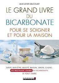 a tout faire cuisine amazon com le grand livre du bicarbonate pour se soigner et pour la