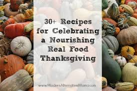 30 recipes for celebrating a nourishing real food thanksgiving