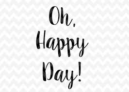 oh happy day svg happy clip quote overlay png cameo