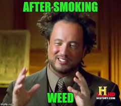 Memes About Smoking Weed - ancient aliens meme imgflip