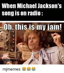 Internet Meme Song - when michael jackson s song on radio oh this is my jam mjmemes