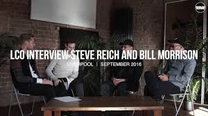 lco interview with steve reich and bill morrison boiler room