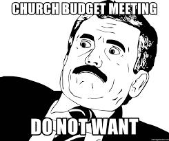 Do Not Want Meme - church budget meeting do not want do not want p meme generator
