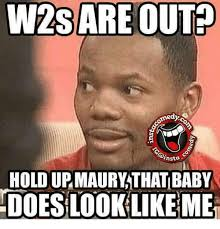 Maury Meme - medy hsta hold up maury that baby does looklike me maury meme on me me