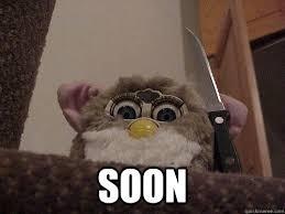 Soon Meme - soon not so evil furby quickmeme
