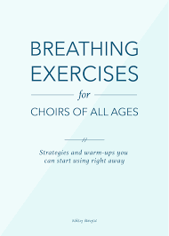 breathing exercises for choirs of all ages danyew