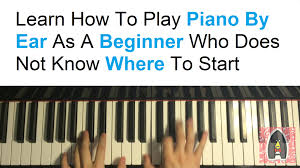 tutorial piano simple learn how to play piano by ear as a beginner who doesn t know where