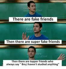 Fake Friend Meme - idm there are fake friends farha pera tion then there are super fake