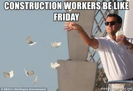 Meme Construction - construction workers be like friday leo wolf of wallstreet meme