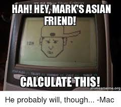 Asian Friend Meme - hah hey marks asian friend tun tarle es calculate this meme org