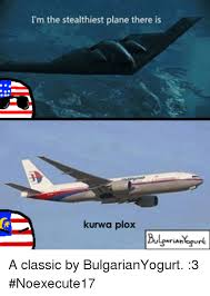 Plane Memes - i m the stealthiest plane there is kurwa plox a classic by