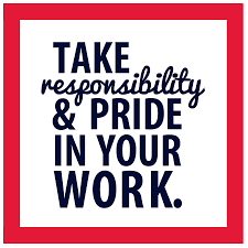 take both pride u0026 responsibility in work it u0027s all part of our